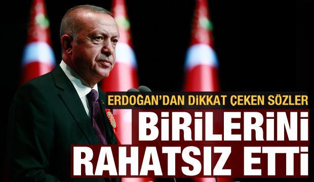 Cumhurbaşkanı Erdoğan'dan dikkat çeken sözler: Birilerini rahatsız etti