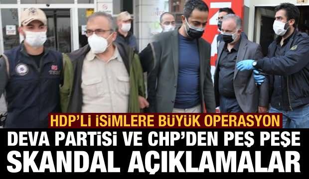 HDP'liler gözaltında! DEVA Partisi ve CHP'den peş peşe skandal açıklamalar