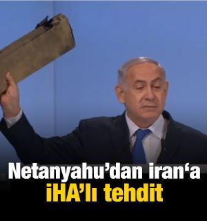 Netanyahu'dan İran'a tehdit: İşte vurduğumuz İHA