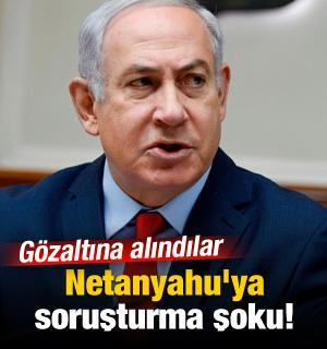 Netanyahu'ya soruşturma şoku! Gözaltına alındılar