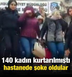 140 kadın kurtarıldı! Hastanede şoke oldular
