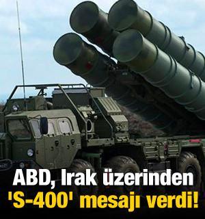 ABD, Irak üzerinden 'S-400' mesajı verdi!