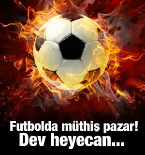 Futbolda müthiş pazar! Dev heyecan...