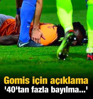 Gomis için açıklama '40'tan fazla bayılma...'