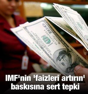 IMF'nin 'faizleri artırın' baskısına sert tepki