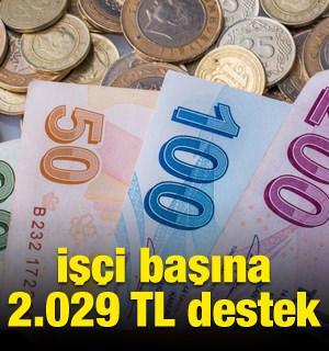 İşçi başına 2.029 TL destek