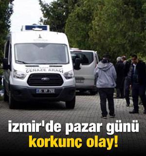 İzmir'de pazar günü korkunç olay