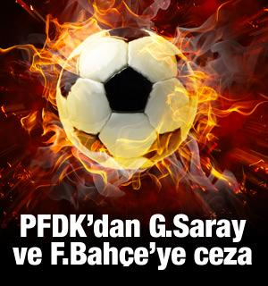 PFDK'dan G.Saray ve F.Bahçe'ye ceza!