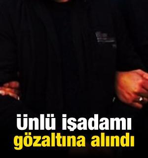 Ünlü işadamı FETÖ'den gözaltına alındı