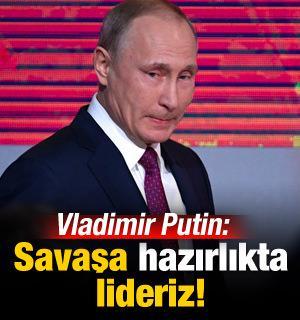 Vladimir Putin: Savaşa hazırlıkta lideriz!