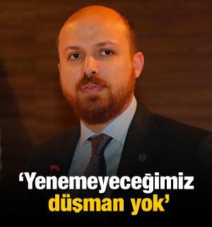 Bilal Erdoğan: Yenemeyeceğimiz düşman yok