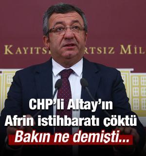 CHP'li Altay'ın Afrin istihbaratı çöktü