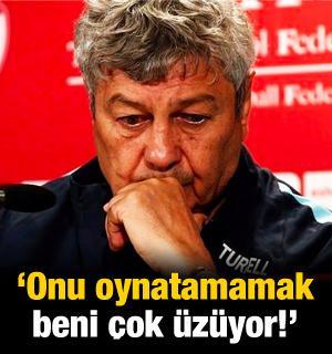 Lucescu: Onu oynatamamak beni çok üzüyor!