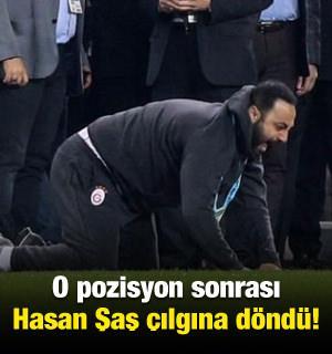 O pozisyon sonrası Hasan Şaş çılgına döndü!