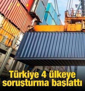 Türkiye 4 ülkeye soruşturma başlattı