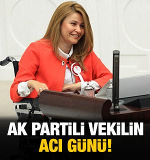 AK Partili vekilin acı günü!