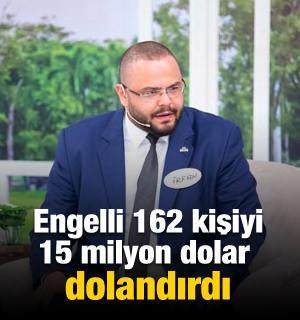 Engelli 162 kişiyi 15 milyon dolandırdı
