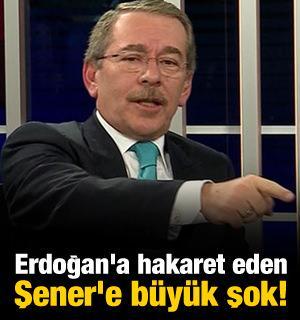 Erdoğan'a hakaret eden Şener'e büyük şok!