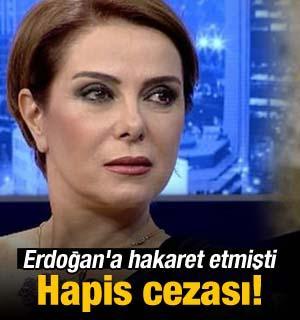Erdoğan'a hakaret etmişti: Zuhal Olcay'a hapis!