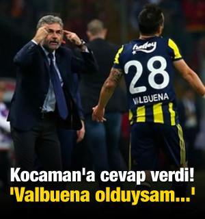Kocaman'a cevap verdi! 'Valbuena olduysam...'
