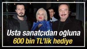Orhan Baba'dan oğluna 600 bin TL'lik hediye