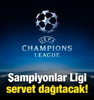 Şampiyonlar Ligi servet dağıtacak!