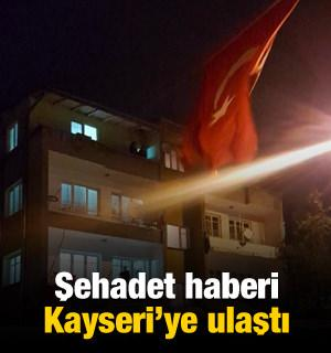 Şehidin acı haberi Kayseri'ye ulaştı