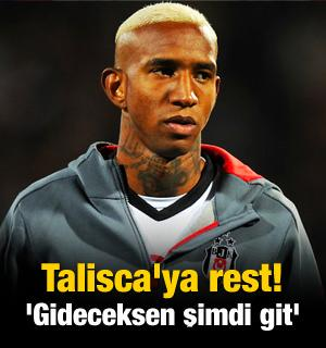 Talisca'ya rest! 'Gideceksen şimdi git'