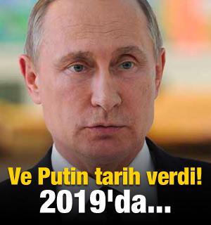 Ve Putin tarih verdi! 2019'da...