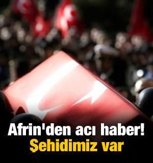 Afrin'den acı haber! Şehidimiz var