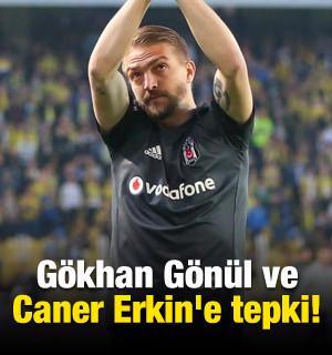 Gökhan Gönül ve Caner Erkin'e tepki!