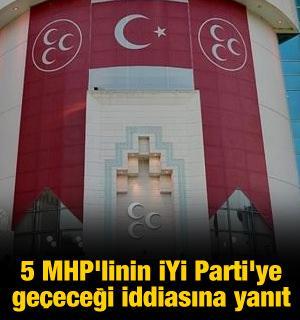 5 MHP'linin İYİ Parti'ye geçeceği iddiasına yanıt