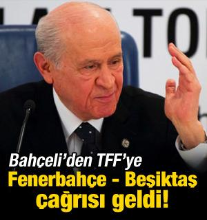 Bahçeli'den TFF'ye F.Bahçe - Beşiktaş çağrısı!