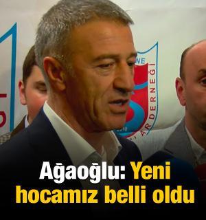 Ahmet Ağaoğlu: Teknik direktörümüz belli