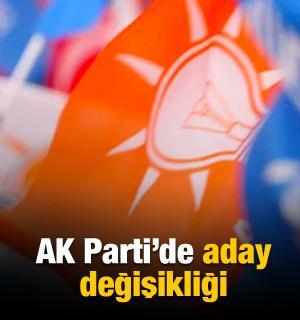 AK Parti'de aday değişikliği