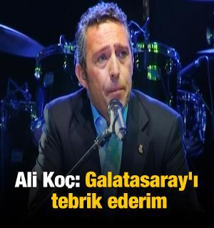 Ali Koç: Galatasaray'ı tebrik ederim