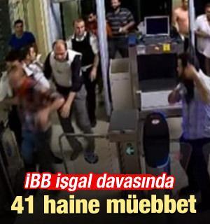 İBB işgal davasında 41 haine müebbet