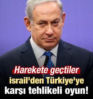 İsrail'den Türkiye'ye karşı tehlikeli oyun!