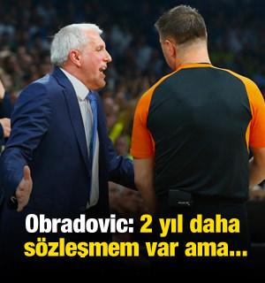 Obradovic: 2 yıl daha sözleşmem var ama...