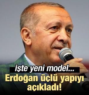 Erdoğan üçlü yapıyı açıkladı! İşte yeni model