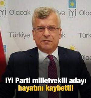 İYİ Parti milletvekili adayı hayatını kaybetti!