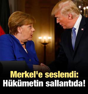 Merkel'e seslendi: Hükümetin sallantıda!
