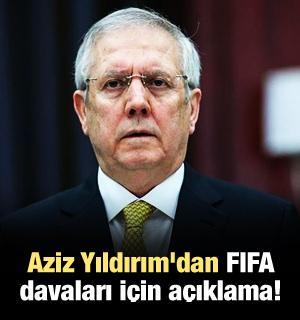 Aziz Yıldırım'dan FIFA davaları için açıklama!