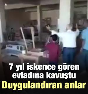 7 yıl işkence gören evladına böyle kavuştu!