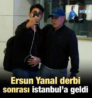Ersun Yanal İstanbul'a geldi