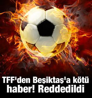 TFF'den Beşiktaş'a kötü haber! Reddedildi