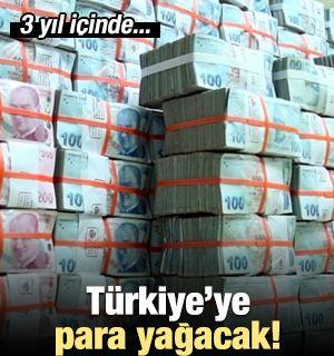 Türkiye'ye para yağacak! 3 yıl içinde...