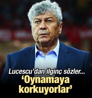 Lucescu: 'Oynamaya korkuyorlar...'