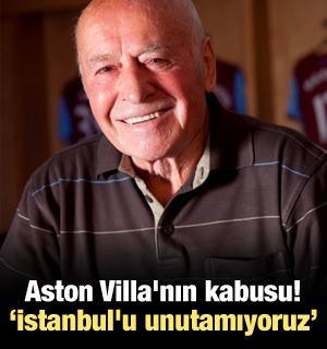 """Aston Villa'nın kabusu! """"İstanbul'u unutamıyoruz"""""""