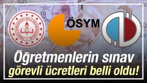 2019 Sınavlarda görevli öğretmenlerin zamlı ücretleri! (AÖF, MEB, ÖSYM)